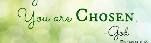 And God's choice is.... You!