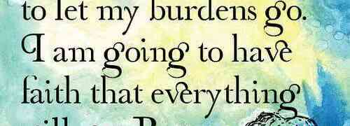 Let your burdens Go