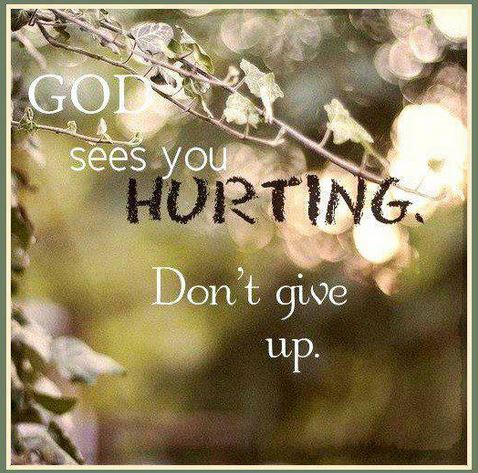 God sees you hurting, don't give up