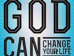 Need God to change your life?