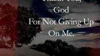 God is not giving up on you